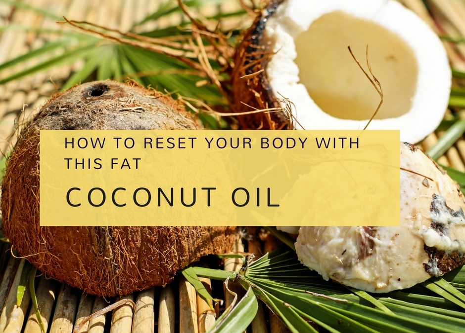 How to reset your body with this fat – coconut oil